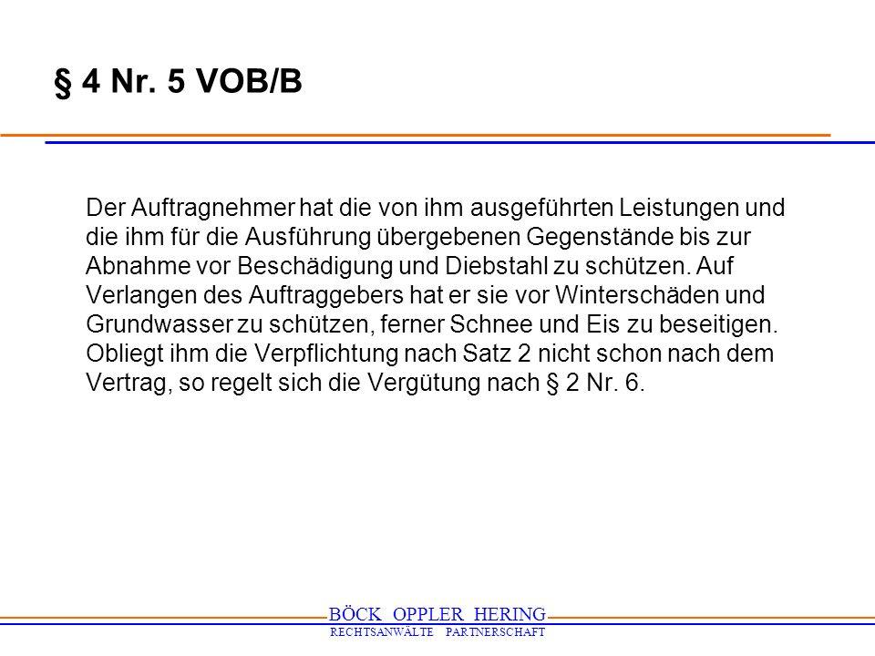 BÖCK OPPLER HERING RECHTSANWÄLTE PARTNERSCHAFT § 4 Nr. 5 VOB/B Der Auftragnehmer hat die von ihm ausgeführten Leistungen und die ihm für die Ausführun