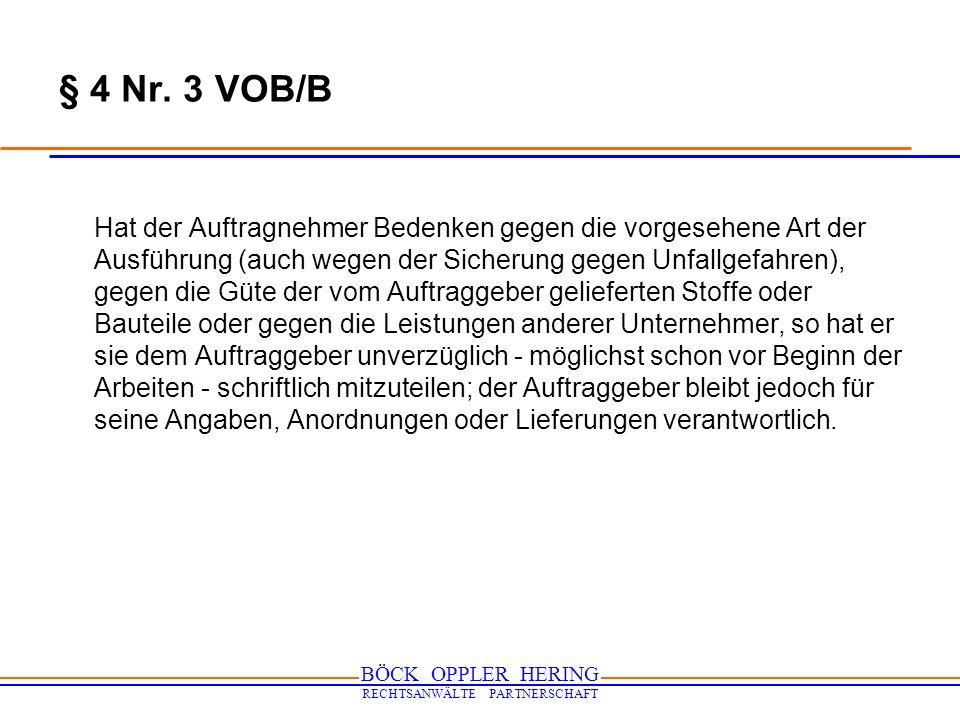 BÖCK OPPLER HERING RECHTSANWÄLTE PARTNERSCHAFT § 4 Nr. 3 VOB/B Hat der Auftragnehmer Bedenken gegen die vorgesehene Art der Ausführung (auch wegen der