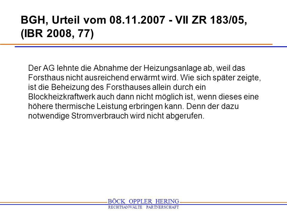 BÖCK OPPLER HERING RECHTSANWÄLTE PARTNERSCHAFT BGH, Urteil vom 08.11.2007 - VII ZR 183/05, (IBR 2008, 77) Der AG lehnte die Abnahme der Heizungsanlage