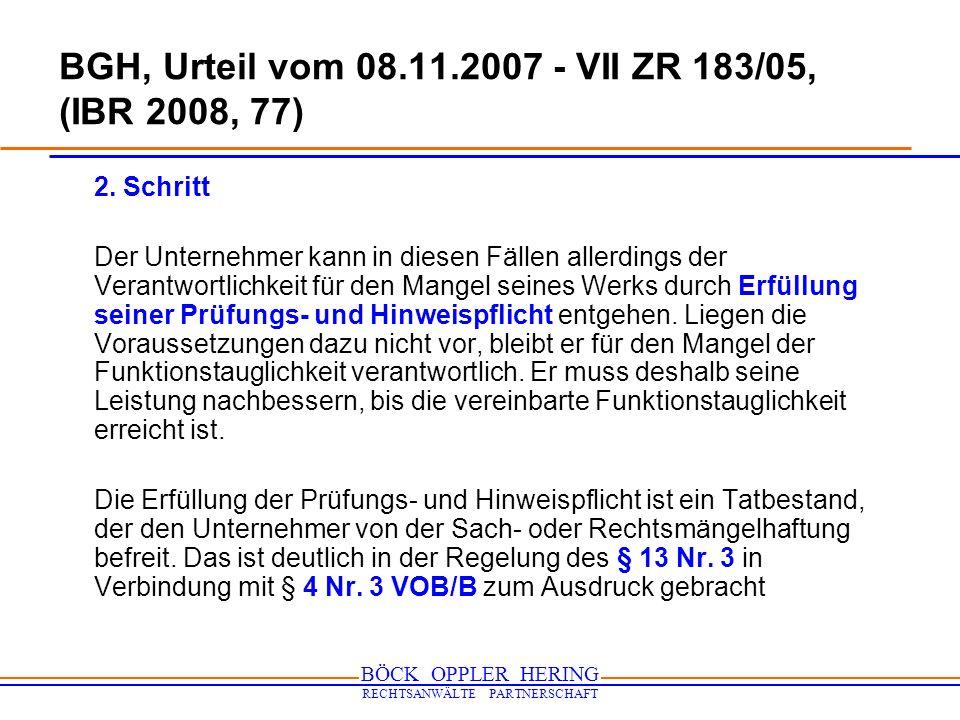 BÖCK OPPLER HERING RECHTSANWÄLTE PARTNERSCHAFT BGH, Urteil vom 08.11.2007 - VII ZR 183/05, (IBR 2008, 77) 2. Schritt Der Unternehmer kann in diesen Fä