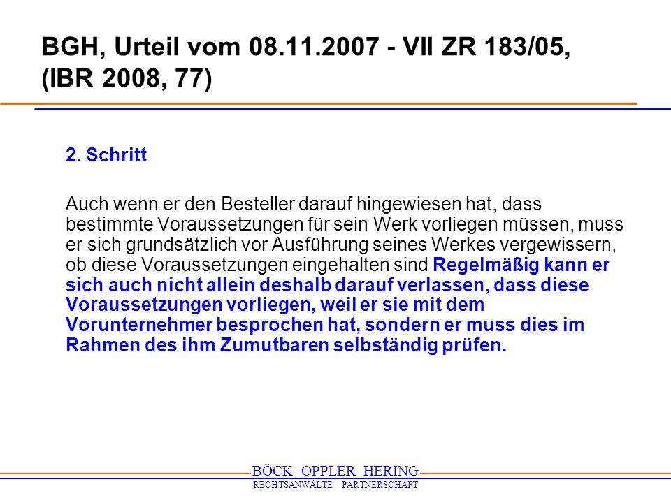 BÖCK OPPLER HERING RECHTSANWÄLTE PARTNERSCHAFT BGH, Urteil vom 08.11.2007 - VII ZR 183/05, (IBR 2008, 77) 2. Schritt Auch wenn er den Besteller darauf