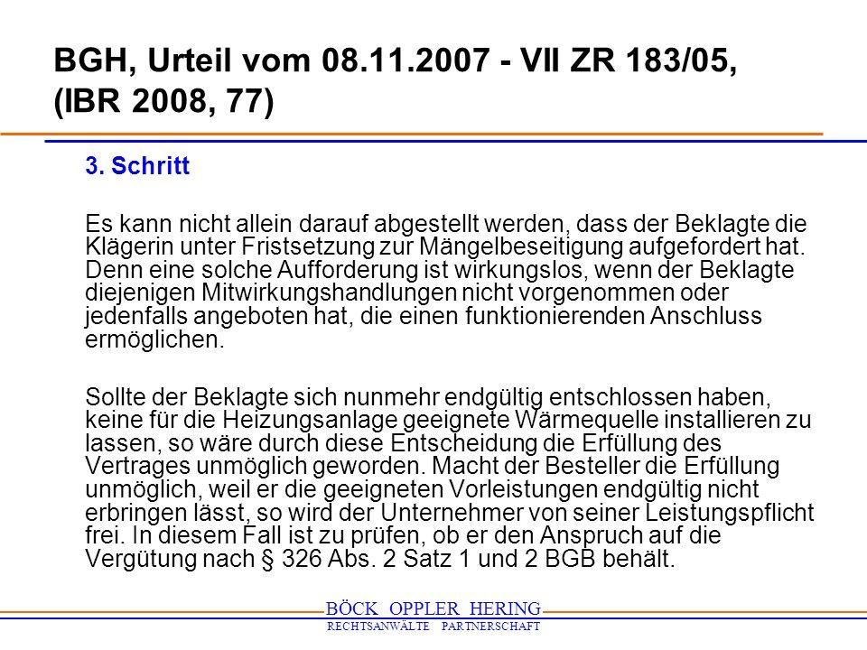 BÖCK OPPLER HERING RECHTSANWÄLTE PARTNERSCHAFT BGH, Urteil vom 08.11.2007 - VII ZR 183/05, (IBR 2008, 77) 3. Schritt Es kann nicht allein darauf abges