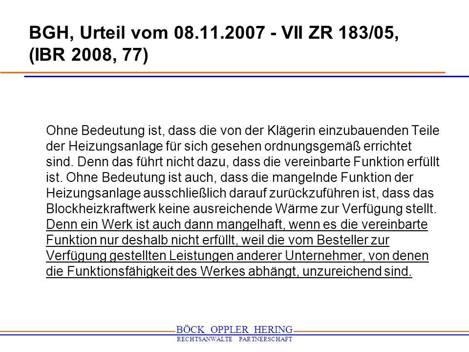 BÖCK OPPLER HERING RECHTSANWÄLTE PARTNERSCHAFT BGH, Urteil vom 08.11.2007 - VII ZR 183/05, (IBR 2008, 77) Ohne Bedeutung ist, dass die von der Klägeri