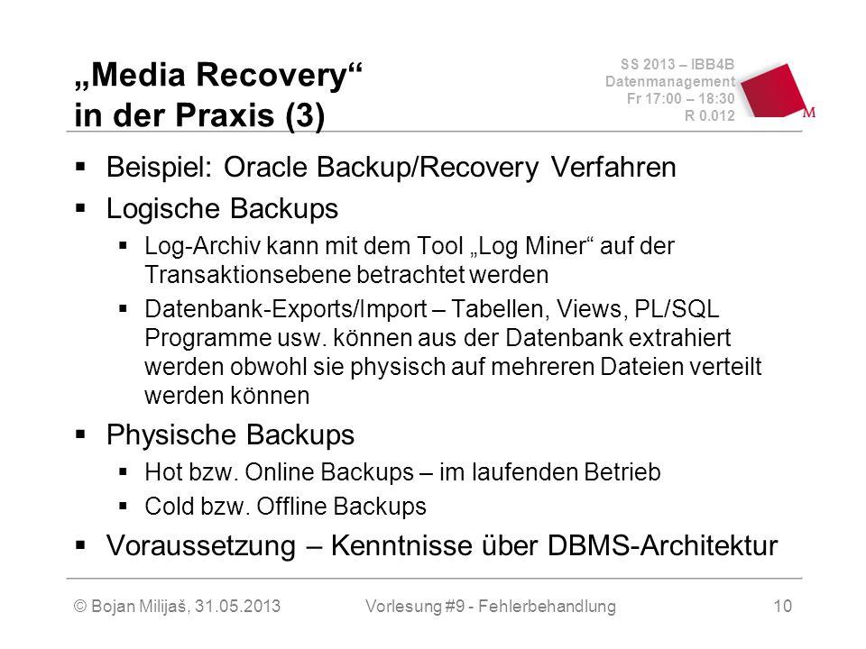 SS 2013 – IBB4B Datenmanagement Fr 17:00 – 18:30 R 0.012 © Bojan Milijaš, 31.05.2013Vorlesung #9 - Fehlerbehandlung10 Media Recovery in der Praxis (3)