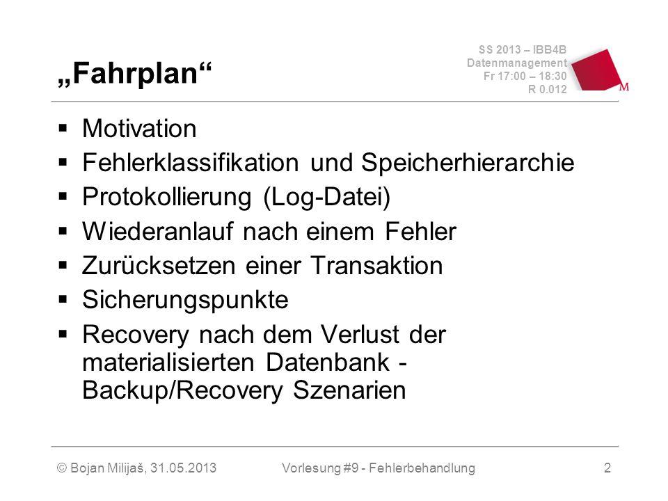SS 2013 – IBB4B Datenmanagement Fr 17:00 – 18:30 R 0.012 © Bojan Milijaš, 31.05.2013Vorlesung #9 - Fehlerbehandlung2 Fahrplan Motivation Fehlerklassif