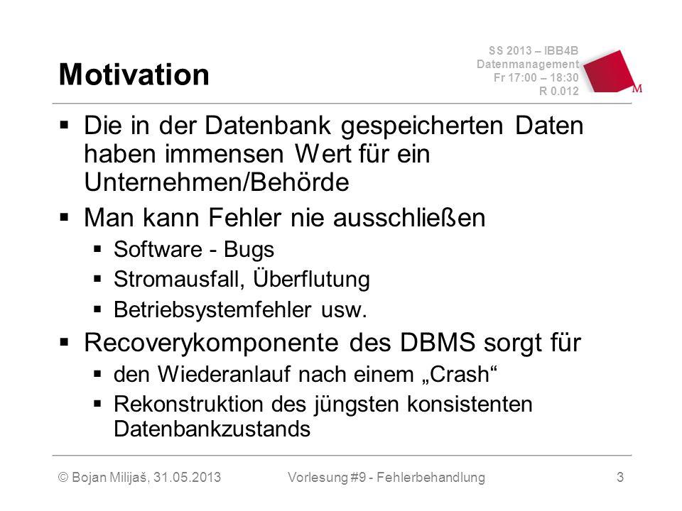 SS 2013 – IBB4B Datenmanagement Fr 17:00 – 18:30 R 0.012 © Bojan Milijaš, 31.05.2013Vorlesung #9 - Fehlerbehandlung3 Motivation Die in der Datenbank g