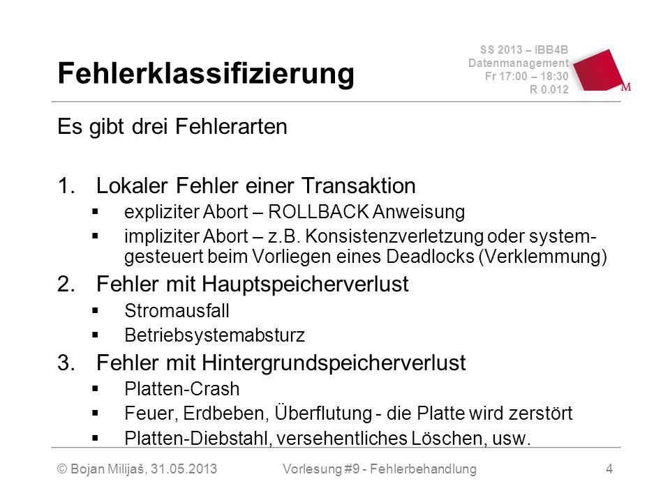 SS 2013 – IBB4B Datenmanagement Fr 17:00 – 18:30 R 0.012 © Bojan Milijaš, 31.05.2013Vorlesung #9 - Fehlerbehandlung4 Fehlerklassifizierung Es gibt dre