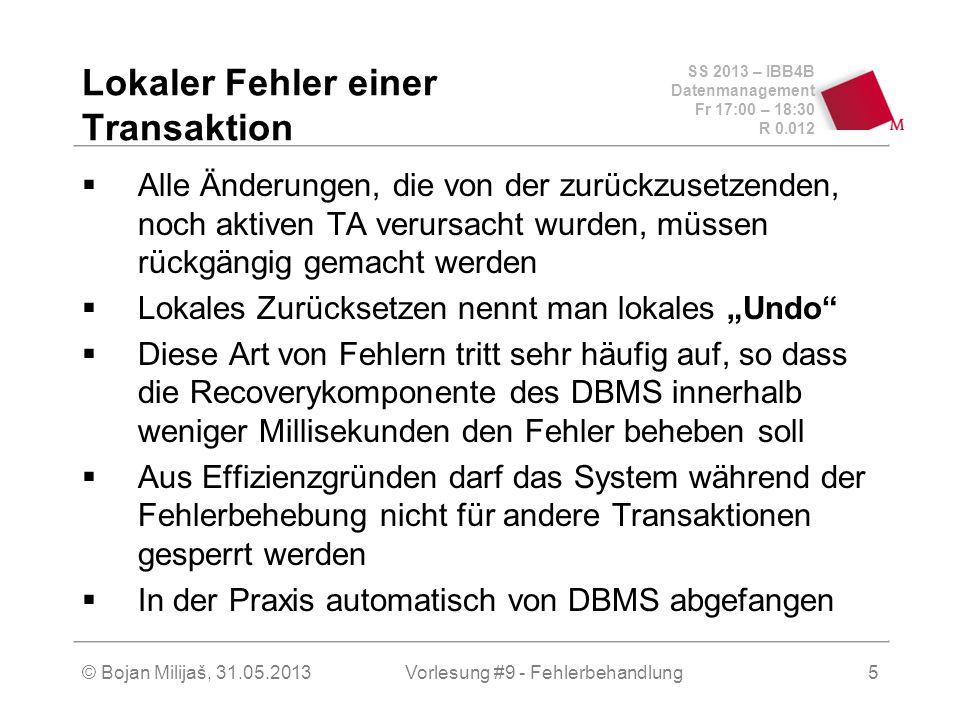 SS 2013 – IBB4B Datenmanagement Fr 17:00 – 18:30 R 0.012 © Bojan Milijaš, 31.05.2013Vorlesung #9 - Fehlerbehandlung5 Lokaler Fehler einer Transaktion