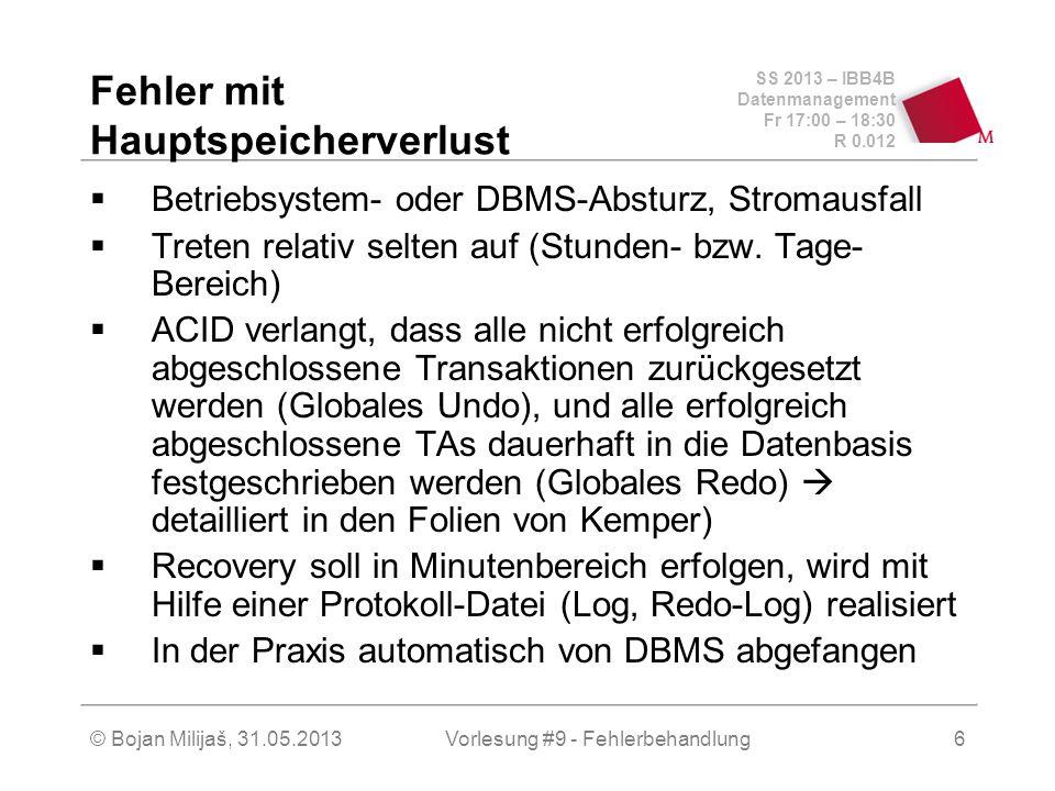 SS 2013 – IBB4B Datenmanagement Fr 17:00 – 18:30 R 0.012 © Bojan Milijaš, 31.05.2013Vorlesung #9 - Fehlerbehandlung6 Fehler mit Hauptspeicherverlust B