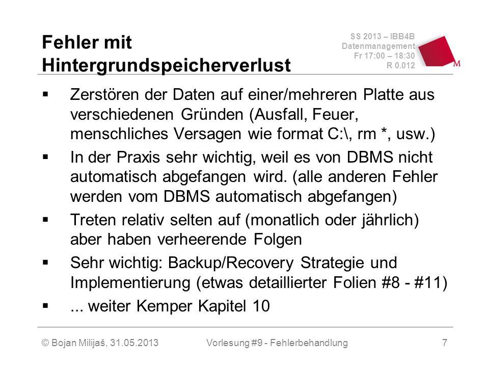SS 2013 – IBB4B Datenmanagement Fr 17:00 – 18:30 R 0.012 © Bojan Milijaš, 31.05.2013Vorlesung #9 - Fehlerbehandlung7 Fehler mit Hintergrundspeicherver