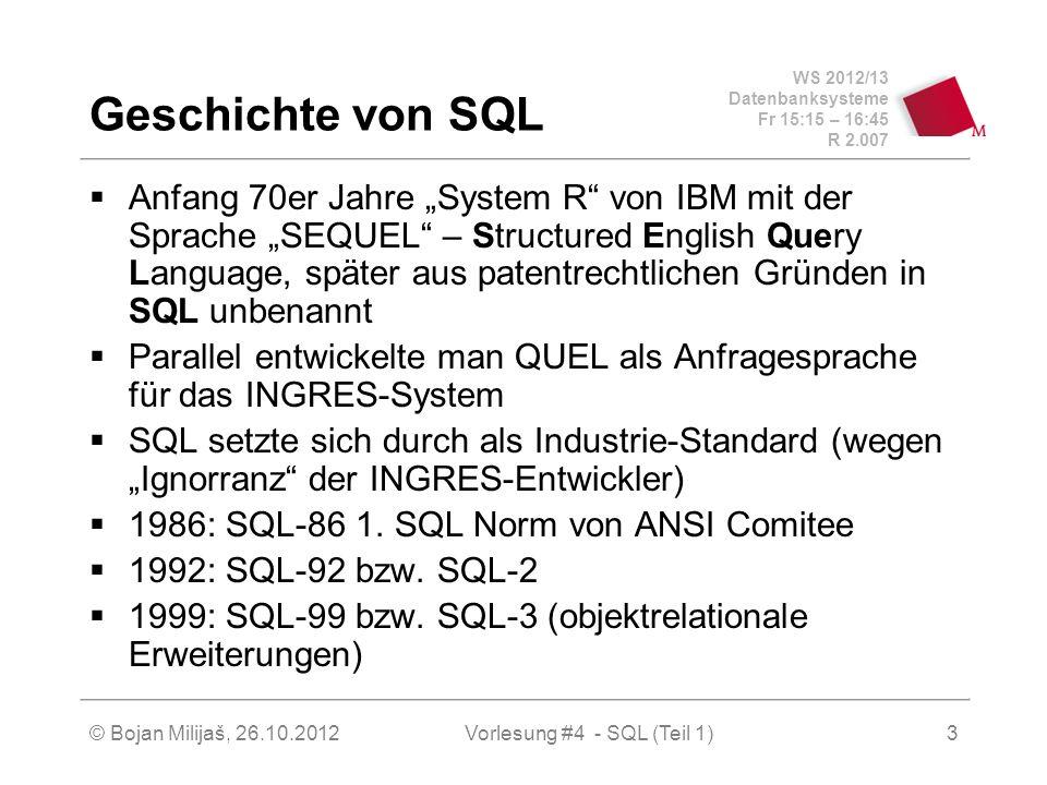 WS 2012/13 Datenbanksysteme Fr 15:15 – 16:45 R 2.007 © Bojan Milijaš, 26.10.2012Vorlesung #4 - SQL (Teil 1)4 Datentypen in SQL Atomare Datentypen als Attribut-Domänen Zahlen numeric(p,s) – number(p,s) integer float Zeichenketten character(n) – char(n) char varying (n) – varchar(n), varchar2(n) Datumstyp date Weitere: BLOB (Binary Large Objects), RAW für große Binärdatein, CLOB (Character LOB), benutzer- definierte Typen als objektrelationale Erweiterung...