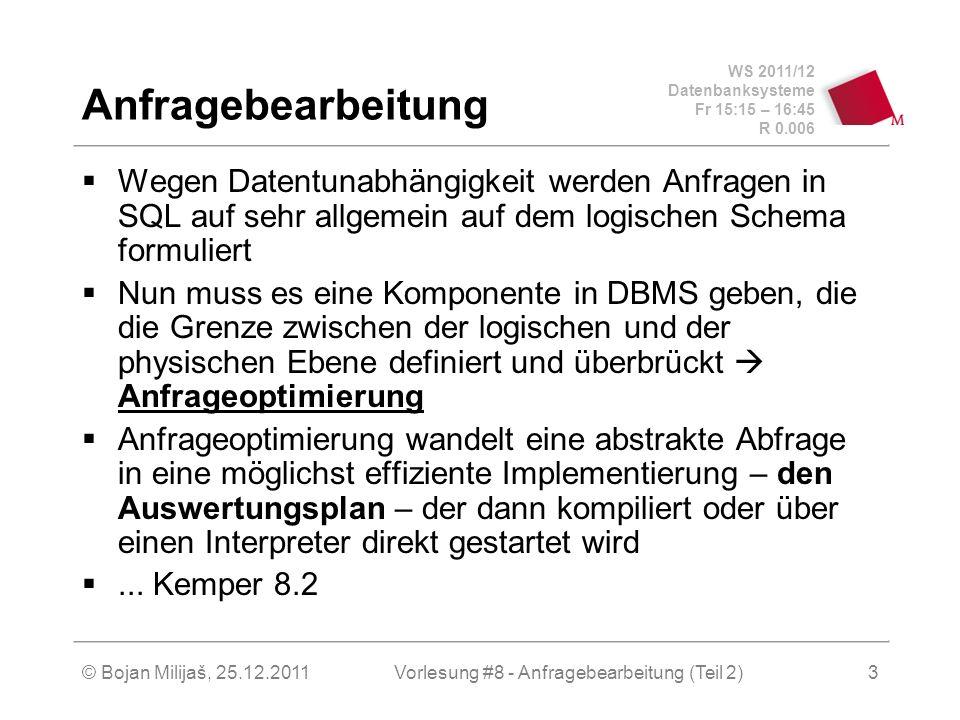 WS 2011/12 Datenbanksysteme Fr 15:15 – 16:45 R 0.006 © Bojan Milijaš, 25.12.2011Vorlesung #8 - Anfragebearbeitung (Teil 2)4