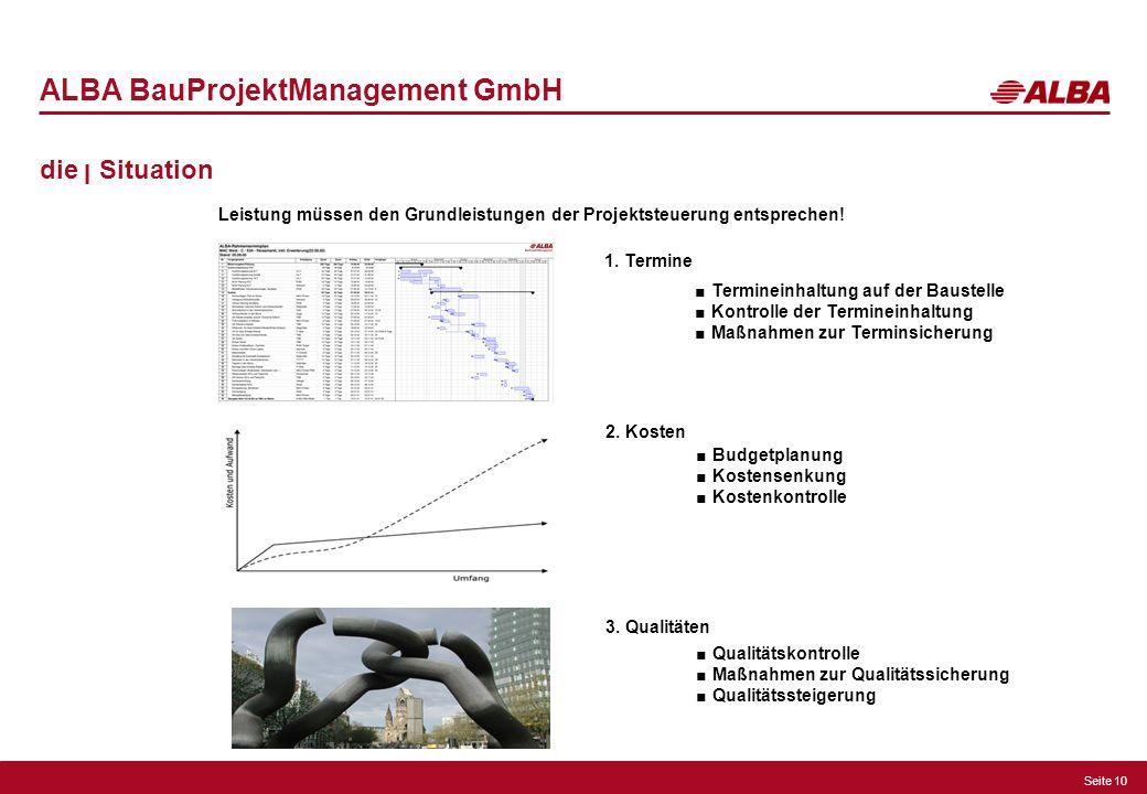 Seite 10 ALBA BauProjektManagement GmbH die ן Situation Leistung müssen den Grundleistungen der Projektsteuerung entsprechen! 1. Termine Termineinhalt