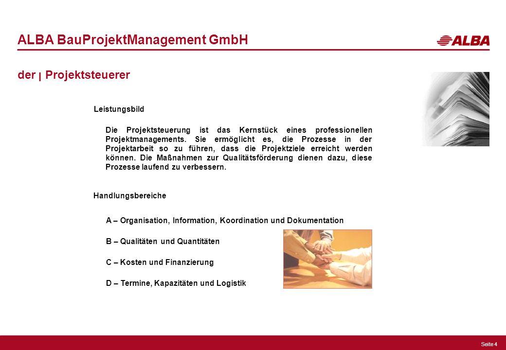 Seite 4 ALBA BauProjektManagement GmbH der ן Projektsteuerer Leistungsbild Die Projektsteuerung ist das Kernstück eines professionellen Projektmanagem