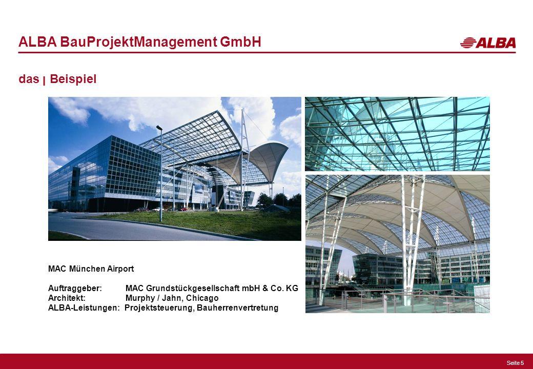 Seite 5 ALBA BauProjektManagement GmbH das ן Beispiel MAC München Airport Auftraggeber: MAC Grundstückgesellschaft mbH & Co. KG Architekt: Murphy / Ja