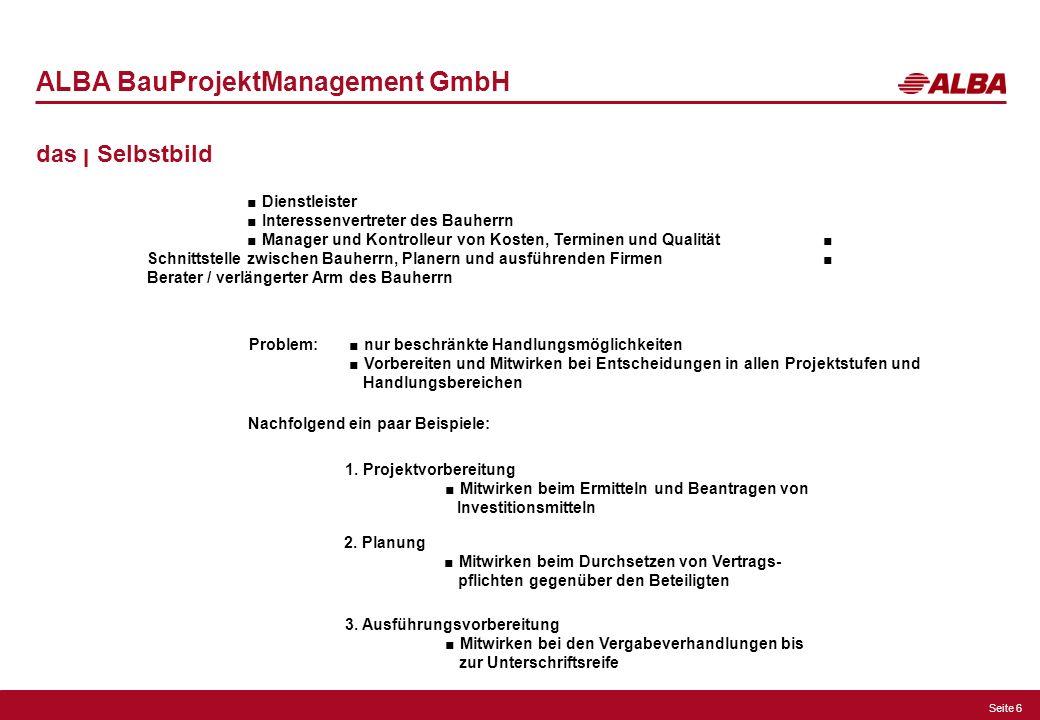 Seite 6 ALBA BauProjektManagement GmbH das ן Selbstbild Problem: nur beschränkte Handlungsmöglichkeiten Vorbereiten und Mitwirken bei Entscheidungen i