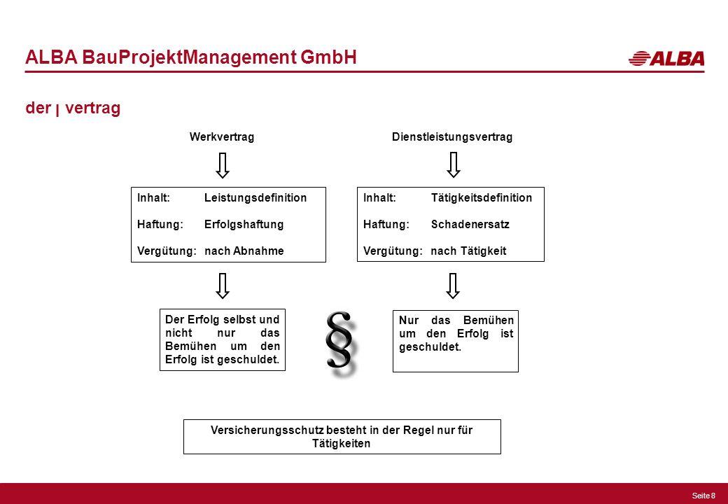 Seite 8 ALBA BauProjektManagement GmbH der ן vertrag Werkvertrag Dienstleistungsvertrag Inhalt:Leistungsdefinition Haftung:Erfolgshaftung Vergütung:na