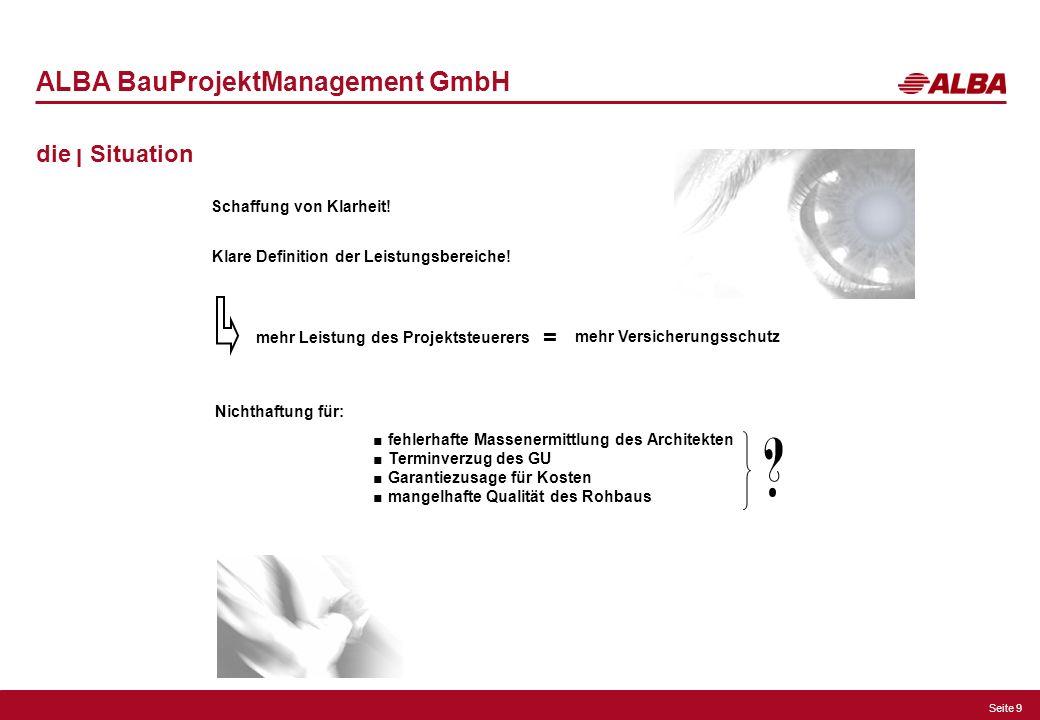 Seite 9 ALBA BauProjektManagement GmbH die ן Situation Schaffung von Klarheit! Klare Definition der Leistungsbereiche! fehlerhafte Massenermittlung de