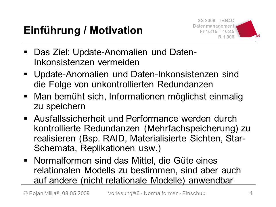 SS 2009 – IBB4C Datenmanagement Fr 15:15 – 16:45 R 1.006 © Bojan Milijaš, 08.05.2009Vorlesung #6 - Normalformen - Einschub4 Einführung / Motivation Da