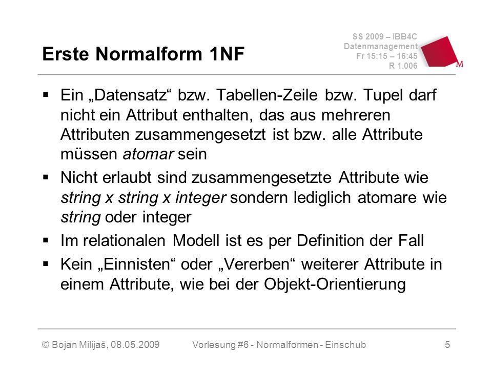 SS 2009 – IBB4C Datenmanagement Fr 15:15 – 16:45 R 1.006 © Bojan Milijaš, 08.05.2009Vorlesung #6 - Normalformen - Einschub5 Erste Normalform 1NF Ein Datensatz bzw.