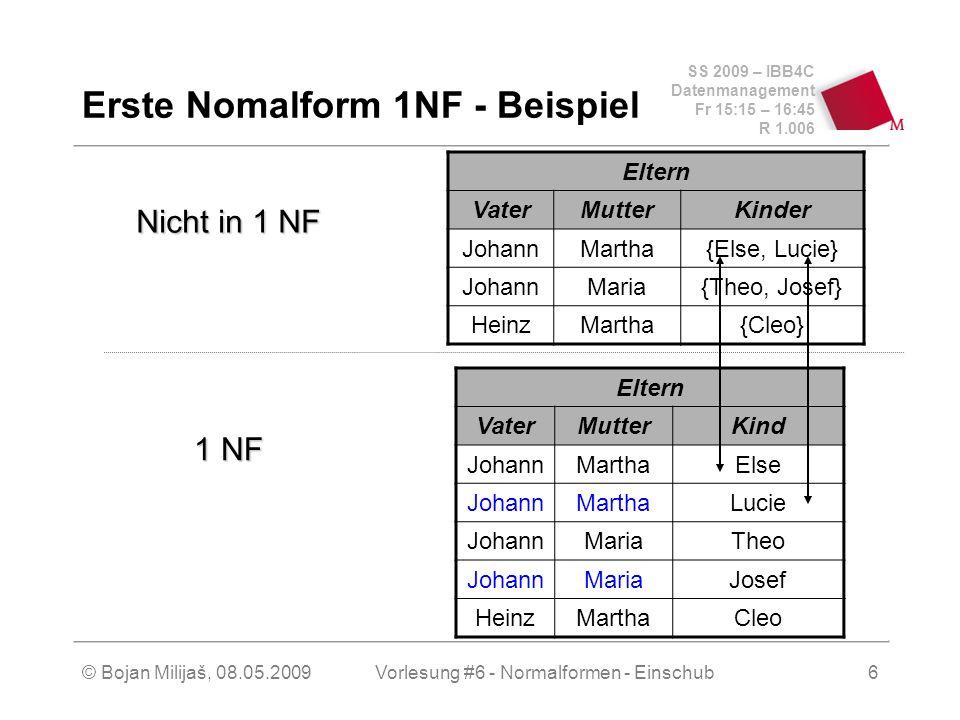 SS 2009 – IBB4C Datenmanagement Fr 15:15 – 16:45 R 1.006 © Bojan Milijaš, 08.05.2009Vorlesung #6 - Normalformen - Einschub7 Zweite Normalform 2NF Kommt nur in Frage, wenn wir es mit zusammengesetzten Schlüsseln zu tun haben.