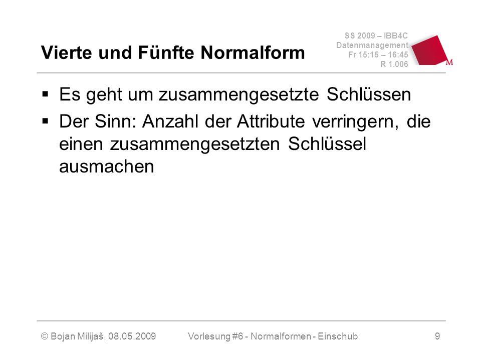 SS 2009 – IBB4C Datenmanagement Fr 15:15 – 16:45 R 1.006 © Bojan Milijaš, 08.05.2009Vorlesung #6 - Normalformen - Einschub9 Vierte und Fünfte Normalfo