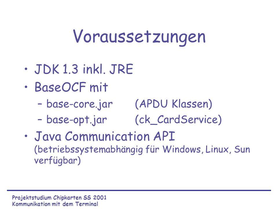 Implementierung II ck_CardServiceck_APDUData ck_Communicate Projektstudium Chipkarten SS 2001 Kommunikation mit dem Terminal GUI Programm APDUs senden