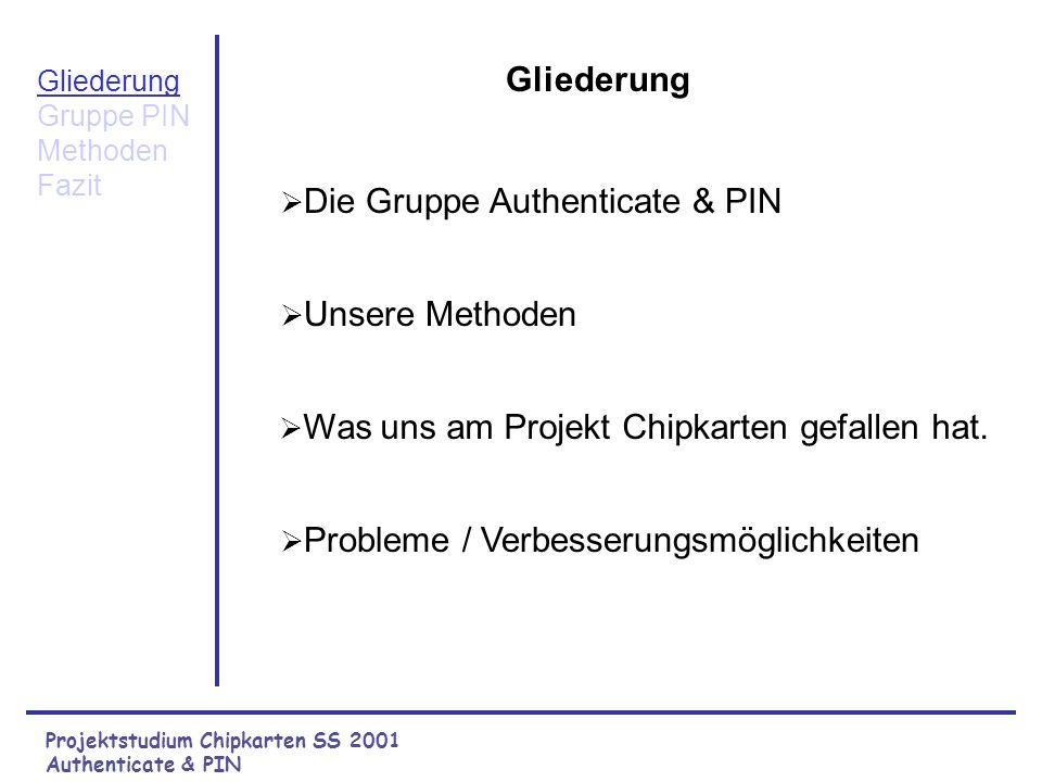 FH München FB 07 Informatik/Mathematik Projektstudium Chipkarten SS 2001 Authenticate & PIN Martin Leidel, Andreas Dreyer, Peter Knöferl, Christoph Ma