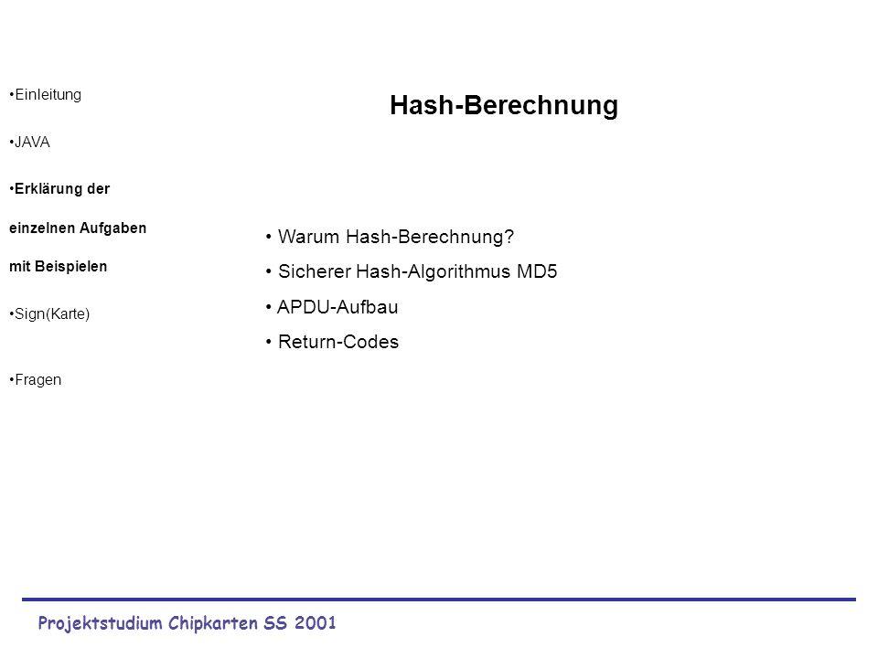 Projektstudium Chipkarten SS 2001 Einleitung JAVA Erklärung der einzelnen Aufgaben mit Beispielen Sign(Karte) Fragen Datei einlesen Hash-Wert berechne