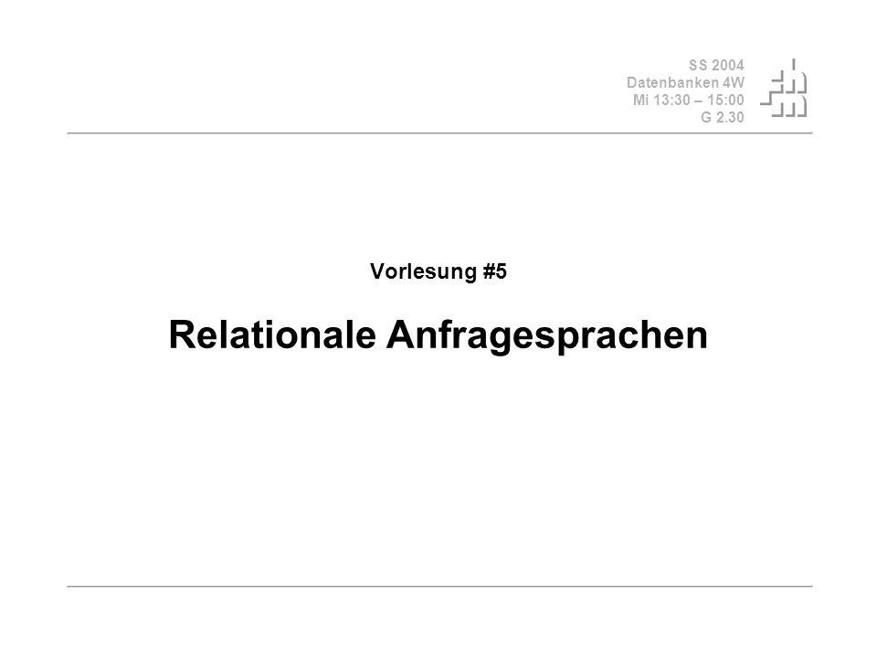 SS 2004 Datenbanken 4W Mi 13:30 – 15:00 G 2.30 Vorlesung #5 Relationale Anfragesprachen