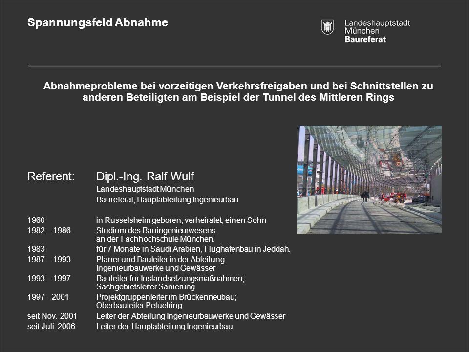 Referent: Dipl.-Ing. Ralf Wulf Landeshauptstadt München Baureferat, Hauptabteilung Ingenieurbau 1960 in Rüsselsheim geboren, verheiratet, einen Sohn 1
