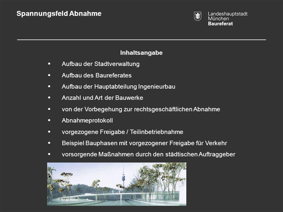 Spannungsfeld Abnahme Inhaltsangabe Aufbau der Stadtverwaltung Aufbau des Baureferates Aufbau der Hauptabteilung Ingenieurbau Anzahl und Art der Bauwe