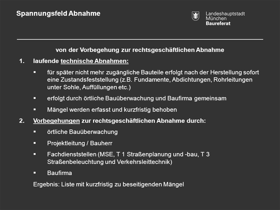 Spannungsfeld Abnahme von der Vorbegehung zur rechtsgeschäftlichen Abnahme 1.laufende technische Abnahmen: für später nicht mehr zugängliche Bauteile