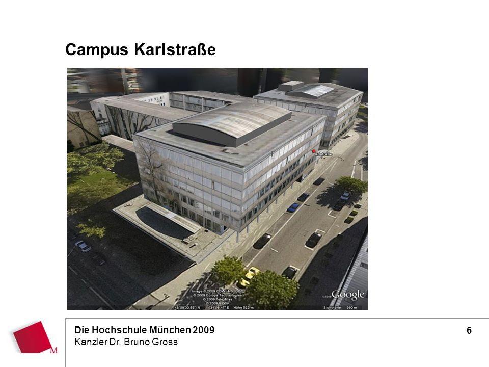 Die Hochschule München 2009 Kanzler Dr. Bruno Gross 6 Campus Karlstraße