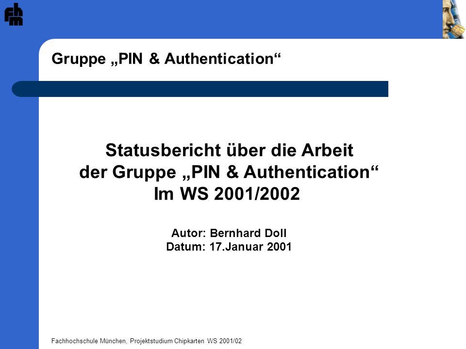 Fachhochschule München, Projektstudium Chipkarten WS 2001/02 Gruppe PIN & Authentication Statusbericht über die Arbeit der Gruppe PIN & Authentication
