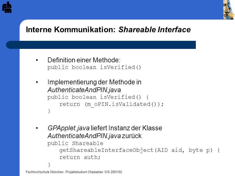 Fachhochschule München, Projektstudium Chipkarten WS 2001/02 Interne Kommunikation: Shareable Interface Definition einer Methode: public boolean isVer