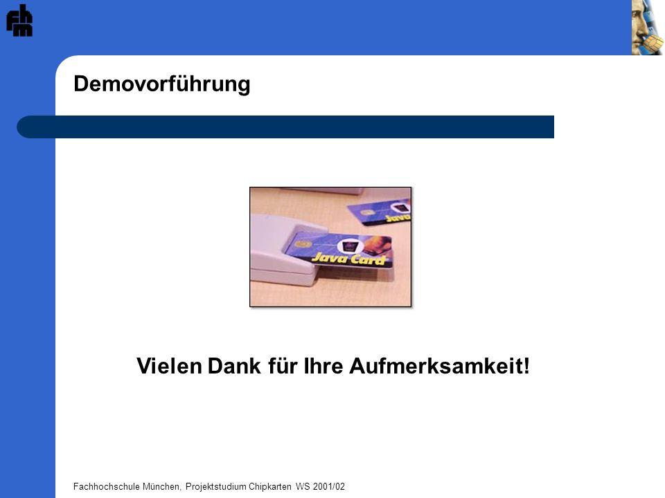 Fachhochschule München, Projektstudium Chipkarten WS 2001/02 Demovorführung Vielen Dank für Ihre Aufmerksamkeit!