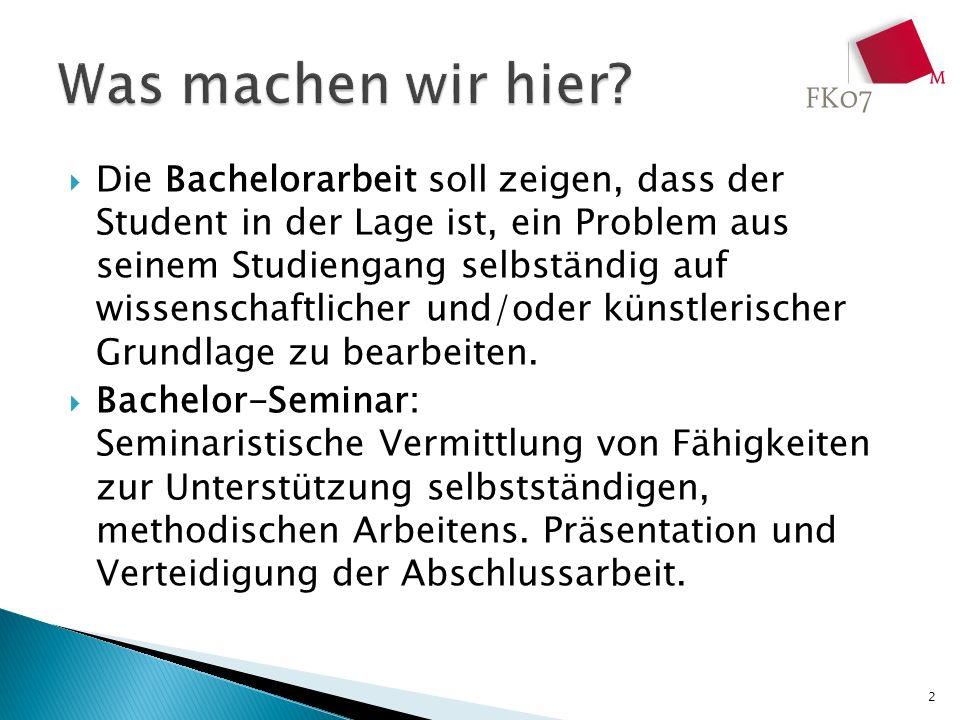 Die Bachelorarbeit soll zeigen, dass der Student in der Lage ist, ein Problem aus seinem Studiengang selbständig auf wissenschaftlicher und/oder künst