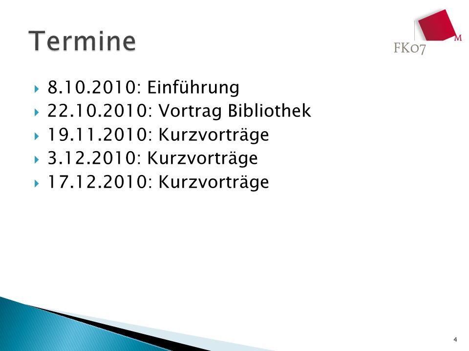 8.10.2010: Einführung 22.10.2010: Vortrag Bibliothek 19.11.2010: Kurzvorträge 3.12.2010: Kurzvorträge 17.12.2010: Kurzvorträge 4