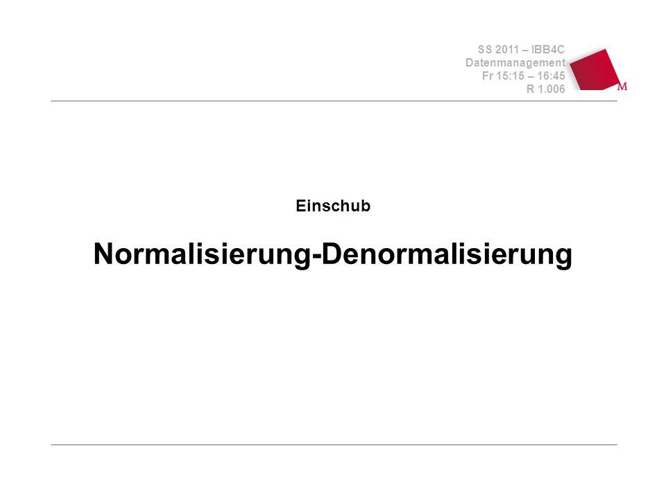 SS 2011 – IBB4C Datenmanagement Fr 15:15 – 16:45 R 1.006 Einschub Normalisierung-Denormalisierung