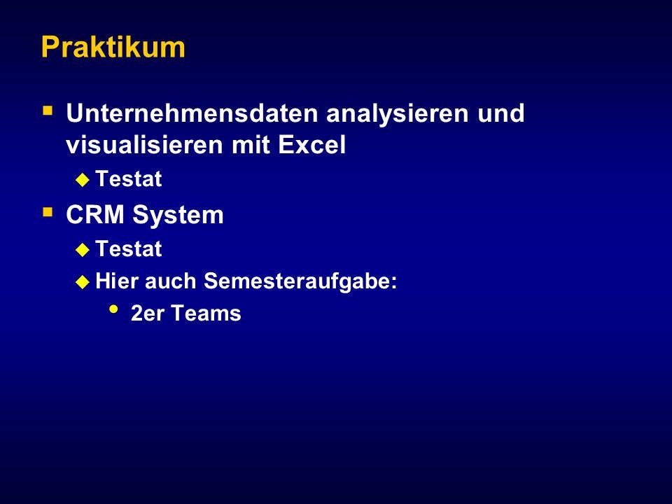 Praktikum Unternehmensdaten analysieren und visualisieren mit Excel Testat CRM System Testat Hier auch Semesteraufgabe: 2er Teams