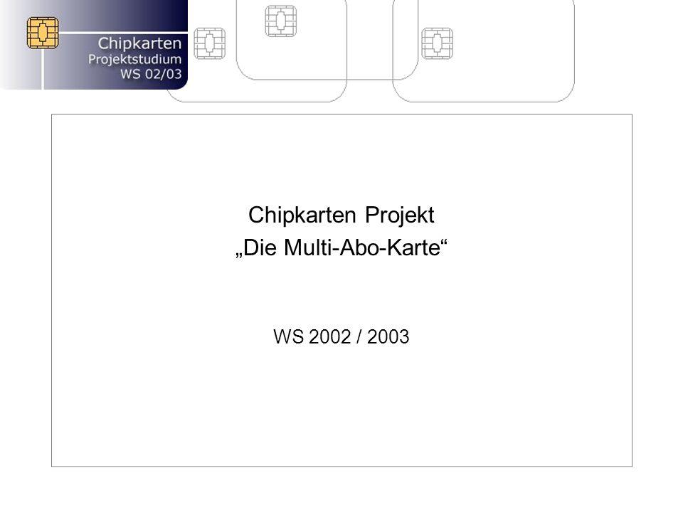 Chipkarten Projekt Die Multi-Abo-Karte WS 2002 / 2003