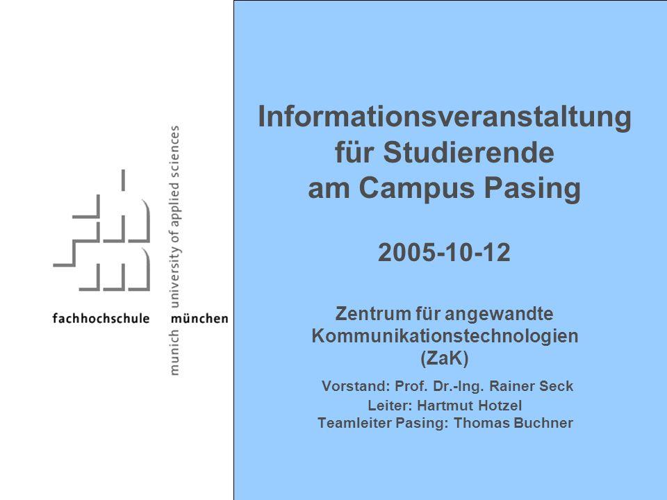 Informationsveranstaltung für Studierende am Campus Pasing 2005-10-12 Zentrum für angewandte Kommunikationstechnologien (ZaK) Vorstand: Prof.