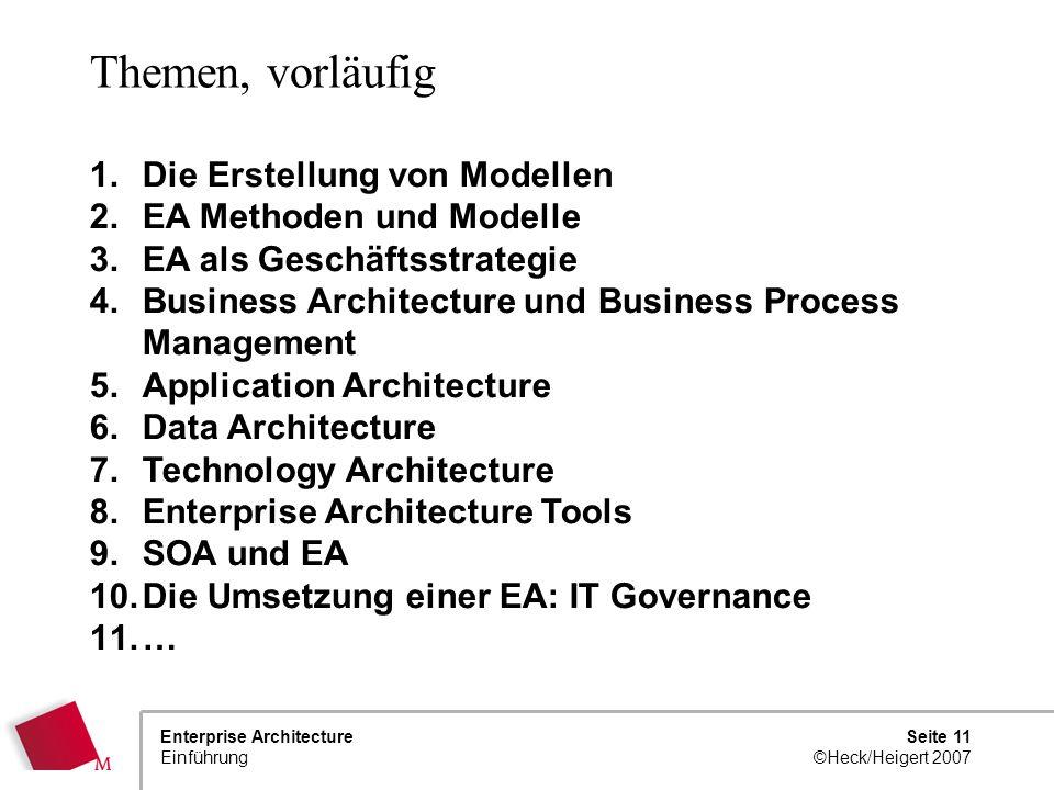 Seite 10 ©Heck/Heigert 2007 Enterprise Architecture Einführung Enterprise Architecture Ist EA die Lösung? Oder nur der nächste Hype? Viele (speziell B
