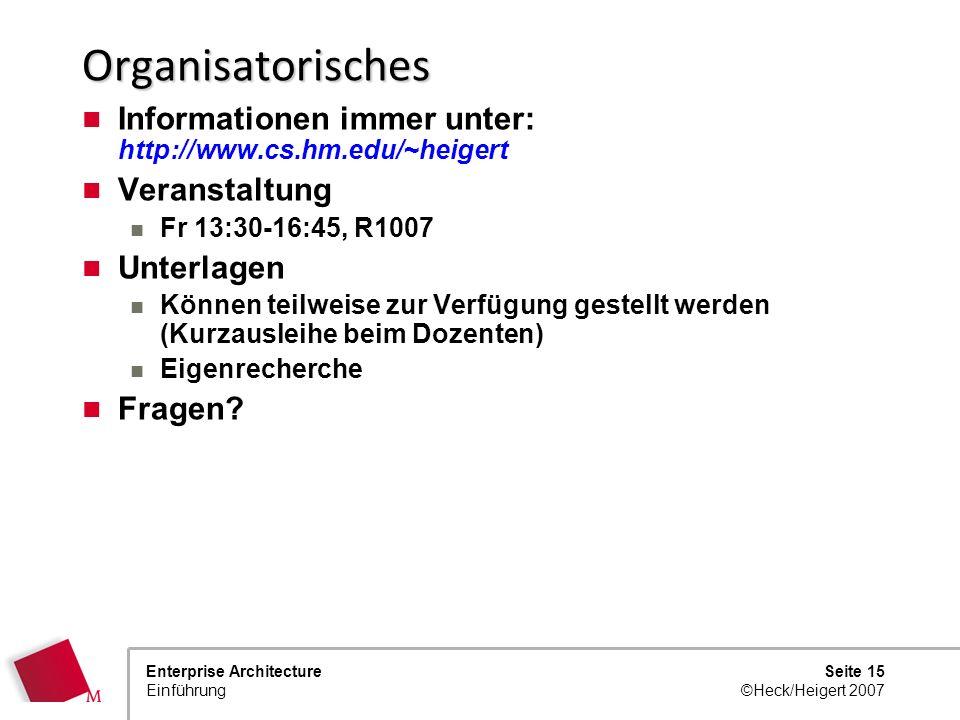 Seite 14 ©Heck/Heigert 2007 Enterprise Architecture Einführung Prüfungsleistungen Software Engineering I Präsentation eines Themas mit Diskussion (ggf