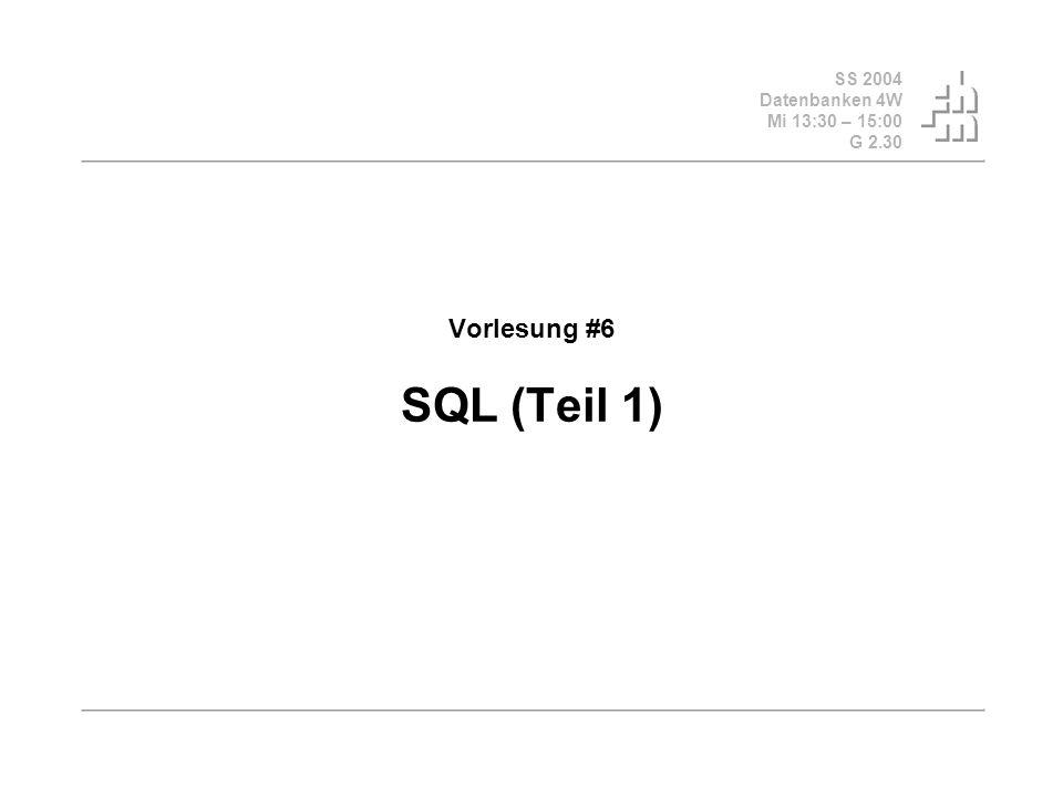 SS 2004 Datenbanken 4W Mi 13:30 – 15:00 G 2.30 Vorlesung #6 SQL (Teil 1)