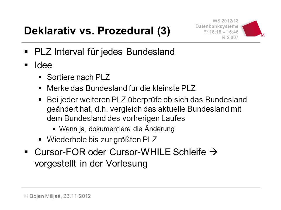 WS 2012/13 Datenbanksysteme Fr 15:15 – 16:45 R 2.007 © Bojan Milijaš, 23.11.2012 Deklarativ vs.