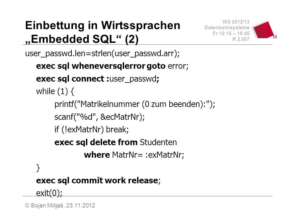 WS 2012/13 Datenbanksysteme Fr 15:15 – 16:45 R 2.007 © Bojan Milijaš, 23.11.2012 Einbettung in Wirtssprachen Embedded SQL (2) user_passwd.len=strlen(u