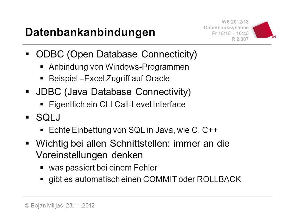 WS 2012/13 Datenbanksysteme Fr 15:15 – 16:45 R 2.007 © Bojan Milijaš, 23.11.2012 Datenbankanbindungen ODBC (Open Database Connecticity) Anbindung von