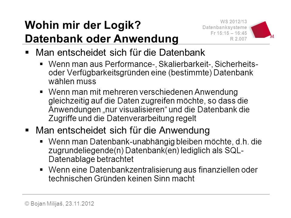WS 2012/13 Datenbanksysteme Fr 15:15 – 16:45 R 2.007 © Bojan Milijaš, 23.11.2012 Wohin mir der Logik.